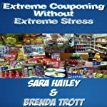 How to Extreme Coupon Without Extreme Stress | Brenda Trott,Sara Hailey