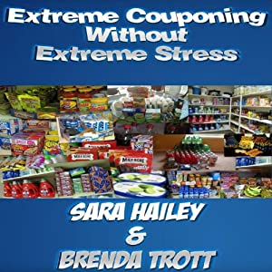 How to Extreme Coupon Without Extreme Stress | [Brenda Trott, Sara Hailey]