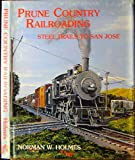 img - for Prune Country Railroading: Steel Trails to San Jose book / textbook / text book