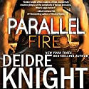 Parallel Fire: Parallel, Book 3.5 Audiobook by Deidre Knight Narrated by Joel Richards
