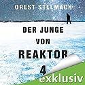 Der Junge von Reaktor 4 Hörbuch von Orest Stelmach Gesprochen von: Eva Gosciejewicz