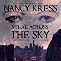 Steal Across the Sky (       UNABRIDGED) by Nancy Kress Narrated by Kate Reading