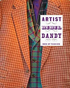 Artist Rebel Dandy: Men of Fashion (Museum of Art, Rhode Island School of Design) by Kate Irvin, Laurie Anne Brewer, Thom Browne and Christopher Breward