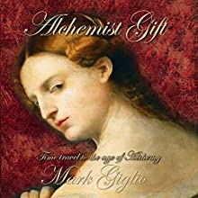 Alchemist Gift (       UNABRIDGED) by Mark Giglio Narrated by Gary Roelofs