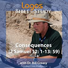 Consequences (2 Samuel 12: 1-13: 39) Lecture by Bill Creasy Narrated by Bill Creasy