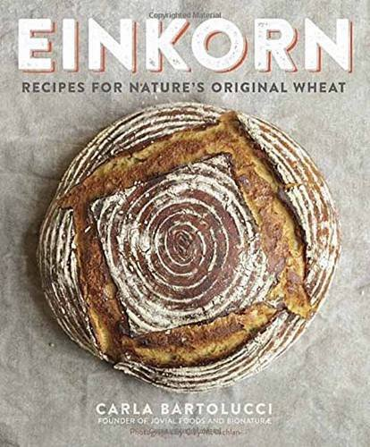 Einkorn: Recipes for Nature's Original Wheat (Whole Wheat Baking compare prices)