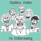 Capillary Action - So Embarrassing