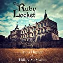 The Ruby Locket: The Belrose Abbey Mystery Series, Book 1 Audiobook by Anita Higman, Hillary McMullen Narrated by Michelle Babb