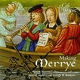 Making Merrye - Joyful Medieval Songs And Dances