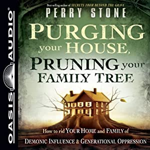 Purging Your House, Pruning Your Family Tree: How to Rid Your Home and Family of Demonic Influence and Generational Depression | [Perry Stone]