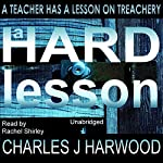 A Hard Lesson: A Psychological Thriller on Blackmail, Shame and Betrayal of Trust | Charles J Harwood