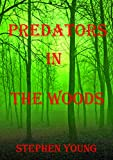 PREDATORS IN THE WOODS. True Stories. Creatures of the unknown.