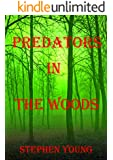 PREDATORS IN THE WOODS. True Stories. Creatures of the unknown. (Something in the Woods is Taking People Book 3)