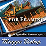 Perfect for Framing: An Appalachian Adventure Mystery, Book 2 (       UNABRIDGED) by Maggie Bishop Narrated by Norma Guerra-Stueber