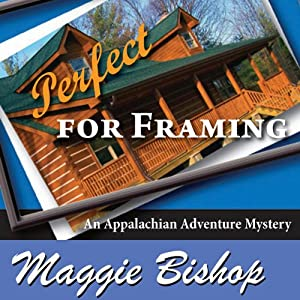 Perfect for Framing: An Appalachian Adventure Mystery, Book 2 | [Maggie Bishop]