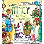 Fancy Nancy: Every Day Is Earth Day (       UNABRIDGED) by Jane O'Connor, Robin Preiss Glasser Narrated by Chloe Hennessee