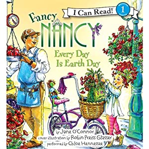 Fancy Nancy: Every Day Is Earth Day | [Jane O'Connor, Robin Preiss Glasser]