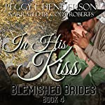 In His Kiss: Blemished Brides, Book 4 | Peggy L Henderson