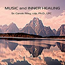 Music and Inner Healing  by Carole Riley Narrated by Carole Riley