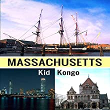 Massachusetts: Travel the World Series, Book 30 Audiobook by Kid Kongo Narrated by Trevor Clinger