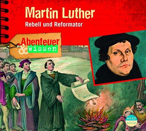 Abenteuer & Wissen: Martin Luther - Rebell und Reformator