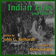 Indian Tales and Others (       UNABRIDGED) by John G. Neihardt Narrated by Robin Neihardt