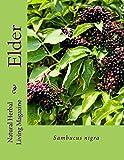 Elder - Sambucus nigra: Sambucus nigra (Natural Herbal Living Magazine Book 6)