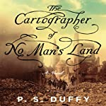 The Cartographer of No Man's Land: A Novel | P. S. Duffy