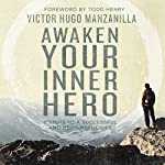 Awaken Your Inner Hero: 7 Steps to a Successful and Meaningful Life | Victor Hugo Manzanilla,Todd Henry - foreword