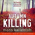 Autumn Killing: Malin Fors, Book 3 (       UNABRIDGED) by Mons Kallentoft, Neil Smith (translator) Narrated by Jane Collingwood