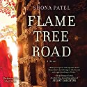 Flame Tree Road Audiobook by Shona Patel Narrated by Neil Shah