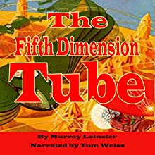 The Fifth Dimension Tube (       UNABRIDGED) by Murray Leinster Narrated by Tom Weiss