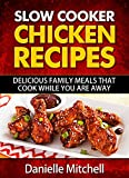 Slow Cooker Chicken Recipes: Delicious Family Meals That Cook While You Are Away (Slow Cooker Recipes Book 1)