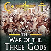 The War of the Three Gods: Romans, Persians, and the Rise of Islam (       UNABRIDGED) by Peter Crawford Narrated by James Lurie