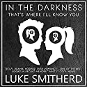 In The Darkness, That's Where I'll Know You: The Complete Black Room Story Audiobook by Luke Smitherd Narrated by Luke Smitherd