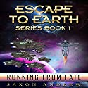 Running From Fate: Escape to Earth, Book 1 (       UNABRIDGED) by Saxon Andrew Narrated by Al Kessel