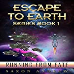 Running From Fate: Escape to Earth, Book 1 | Saxon Andrew