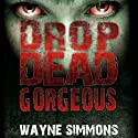 Drop Dead Gorgeous Audiobook by Wayne Simmons Narrated by Melanie MacHugh