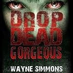 Drop Dead Gorgeous | Wayne Simmons