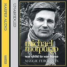 Michael Morpurgo: War Child to War Horse | Livre audio Auteur(s) : Maggie Fergusson Narrateur(s) : Stephen Thorne