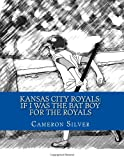 Kansas City Royals: If I was the Bat Boy for the Royals: Volume 1