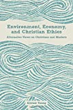 img - for Environment, Economy, and Christian Ethics: Alternative Views on Christians and Markets book / textbook / text book
