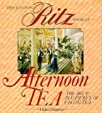 The London Ritz Book of Afternoon Tea, The Art & Pleasures of Taking Tea (0852234228) by Simpson, Helen