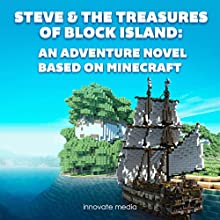 Steve & The Treasures of Block Island: An Adventure Novel Based on Minecraft (       UNABRIDGED) by Innovate Media Narrated by Jonathan Stoney