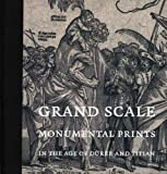 Grand Scale: Monumental Prints in the Age of Durer and Titian (Davis Museum and Cultural Center, Wellesley College)