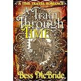 A Train Through Time (A Train Through Time Series Book 1) ~ Bess McBride