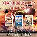 Operation Enduring Unity, Omnibus Edition Audiobook by R A Peters Narrated by Kevin Clay