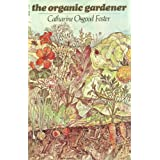The Organic Gardener ~ Catharine Osgood Foster