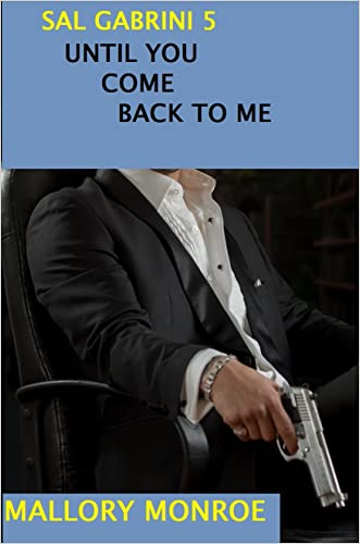 Sal Gabrini Five: Until You Come Back To Me (Sal Gabrini Series Book 5)