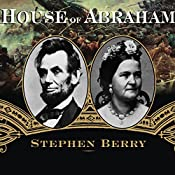 House of Abraham: Lincoln and the Todds, a Family Divided by War | [Stephen Berry]